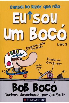 Eu (Cansei de Dizer Que Não) Sou Um Bocó - Vol. 3 - Col. Bob Bocó - SMITH,JIM pdf epub