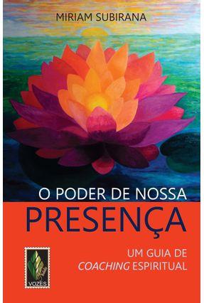 O Poder de Nossa Presença - Um Guia de Coaching Espiritual - Subirana,Miriam pdf epub