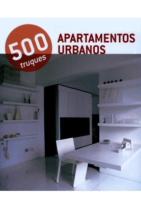 Apartamentos Urbanos - 500 Truques - Editora Könemann   Tagrny.org