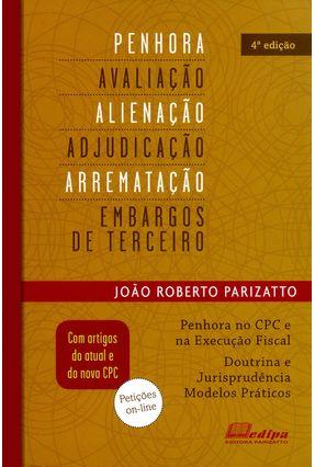 Penhora, Avaliação, Alienação, Adjudicação, Arrematação e Embargos de Terceiros - 4ª Ed. 2015 - Parizatto,João Roberto | Hoshan.org