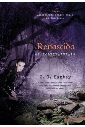 Renascida - Os Sobrenaturais - Saga Acampamento Shadow Falls - ao Anoitecer - Hunter,C. C.   Hoshan.org