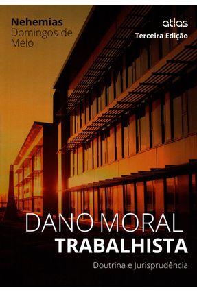 Dano Moral Trabalhista - Doutrina e Jurisprudência - 3ª Ed. 2015 - Melo,Nehemias Domingos de | Hoshan.org