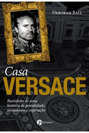 Casa Versace - Bastidores de Uma História de Genialidade, Assassinato e Superação - Ball,Deborah pdf epub