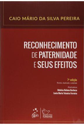 Reconhecimento de Paternidade e Seus Efeitos - 7ª Ed. 2015 - Pereira,Caio Mario da Silva   Tagrny.org