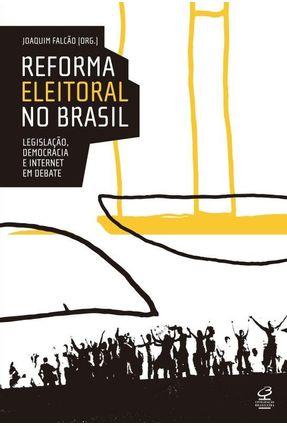 Reforma Eleitoral No Brasil - Legislação, Democracia e Internet Em Debate - Falcão,Joaquim   Hoshan.org
