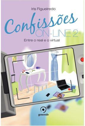 Confissões On-Line 2 - Entre Real e o Virtual - Figueiredo,Iris | Tagrny.org