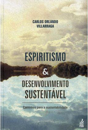 Espiritismo E Desenvolvimento Sustentável - Carlos Orlando Villarraga | Tagrny.org