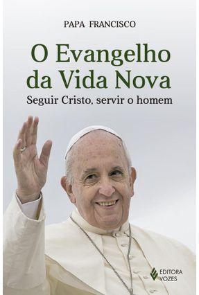 O Evangelho da Vida Nova - Seguir Cristo, Servir o Homem - Francisco,Papa pdf epub