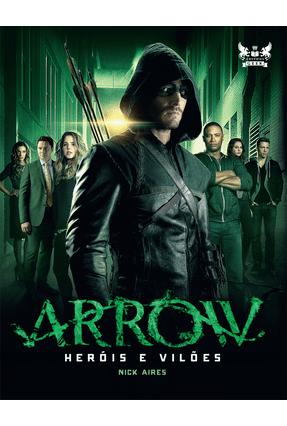 Arrow - Heróis e Vilões - Aires,Nick | Hoshan.org