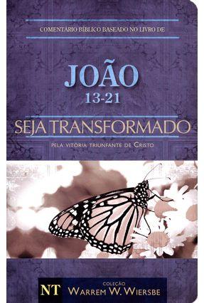 João 13-21 - Seja Transformado - Pela Vitória Triunfante e Risto - Col. Warren W. Wiersbe - Wiersbe,Warren W. pdf epub