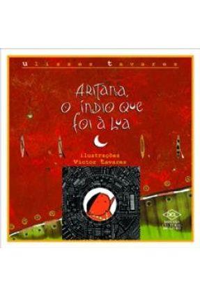 Aritana, o Índio Que Foi À Lua - Tavares,Ulisses | Nisrs.org