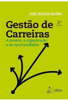 Gestão de Carreiras - A Pessoa, A Organização e As Oportunidades - 2ª Ed. 2017* - Dutra,Joel Souza | Tagrny.org