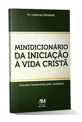 Minidicionário da Iniciação À Vida Cristã - Micheletti,Guillermo D. | Nisrs.org