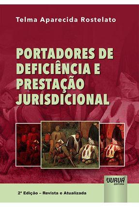 Portadores De Deficiência e Prestação Jurisdicional - 2ª Ed. 2018 - Rostelato,Telma Aparecida | Tagrny.org