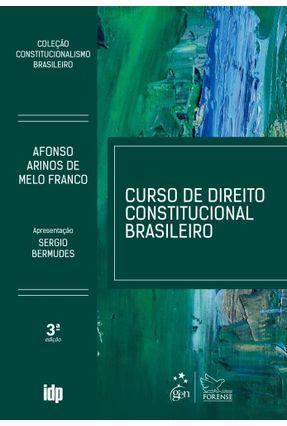 Curso De Direito Constitucional Brasileiro - Coleção Constitucionalismo Brasileiro - 3ª Ed. 2018 - Franco,Afonso Arinos de Melo | Tagrny.org