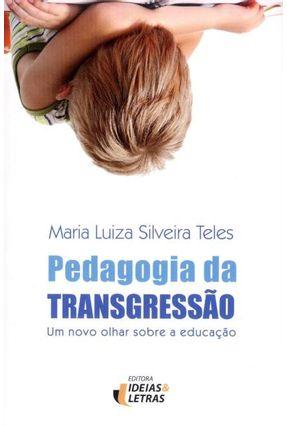 Pedagogia da Transgressão - Um Novo Olhar Sobre A Educação - Teles,Maria Luiza Silveira pdf epub