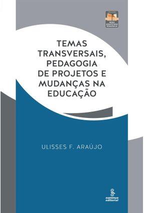 Temas Transversais, Pedagogia de Projetos e Mudanças na Educação - Araujo,Ulisses F. pdf epub