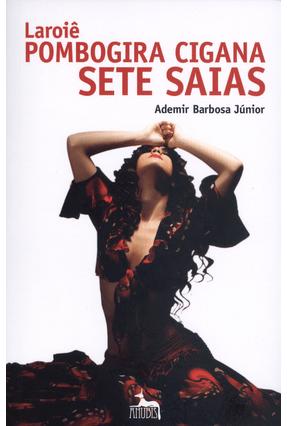 Laroiê - Pombogira Cigana Sete Saias - Barbosa Junior, Ademir pdf epub