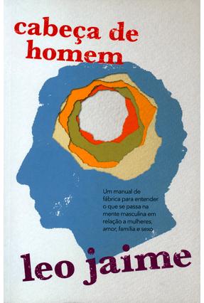 Cabeça de Homem - Um Manual de Fábrica Para Entender o Que Se Passa na Mente Masculina Em Relação... - Leo Jaime   Hoshan.org