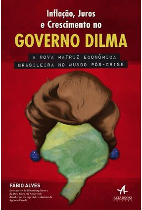 Inflação, Juros e Crescimento No Governo Dilma - Alves,Fábio | Hoshan.org