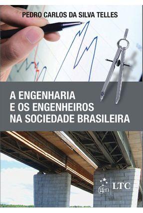 A Engenharia e Os Engenheiros na Sociedade Brasileira - Telles,Pedro Carlos da Silva   Tagrny.org