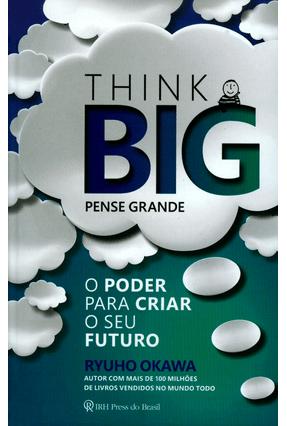 Think Big - Pense Grande - o Poder Para Criar o Seu Futuro - Okawa,Ryuho pdf epub