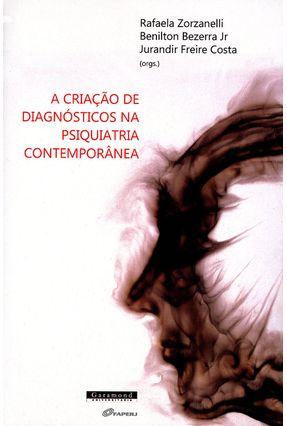 A Criação de Diagnósticos da Psiquiatria Contemporânea - Bezerra Jr,Benilton Costa ,Jurandir Freira Zorzanelli,Rafaela | Tagrny.org