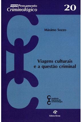 Viagens Culturais e A Questao Criminal - Sozzo,Maximo | Hoshan.org