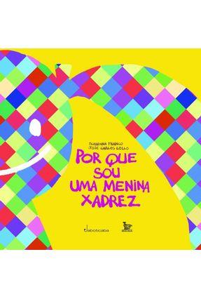 Por Que Sou Uma Menina Xadrez - Franco,Blandina Lollo,José Carlos | Tagrny.org