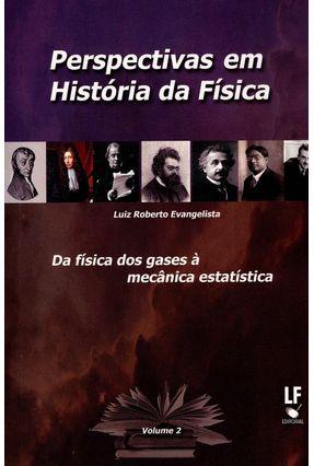Perspectivas Em História da Física - da Física Dos Gases À Mecânica Estatística - Vol. 2 - Evangelista,Luiz Roberto | Hoshan.org