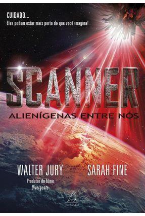 Scanner - Alienígenas Entre Nós - Jury,Walter | Nisrs.org