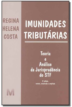 Imunidades Tributárias - Teoria e Análise da Jurisprudência do STF - 3ª Ed. 2015 - Costa,Regina Helena   Hoshan.org