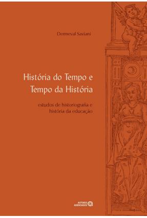História do Tempo e Tempo da História - Estudos de Historiografia e História da Educação - Saviani,Dermeval | Tagrny.org