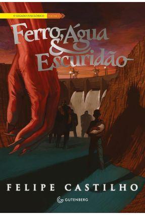 Ferro, Água & Escuridão - o Legado Folclórico - Vol. 3 - Castilho,Felipe pdf epub