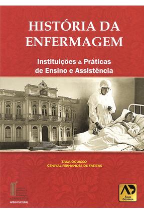 História da Enfermagem - Instituições & Práticas de Ensino e Assistência - Oguisso,Taka Freitas,Genival Fernandes de | Hoshan.org