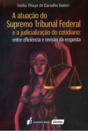 A Atuação do Supremo Tribunal Federal e A Judicialização do Cotidiano - Gomes,Emilio Thiago De Carvalho   Hoshan.org