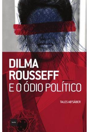 Dilma Rousseff e o Ódio Político - Ab'sáber,Tales pdf epub