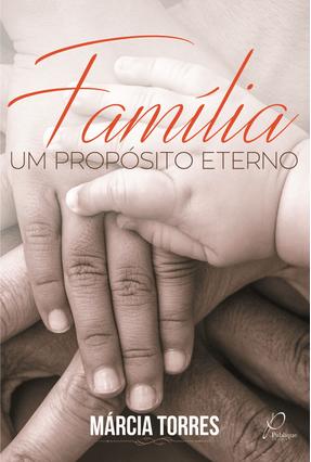 Família - Um Propósito Eterno - Torres,Márcia | Nisrs.org