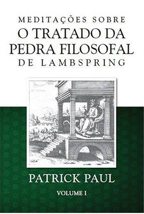 Meditações Sobre o Tratado da Pedra Filosofal de Lambspring - Vol. I - Paul,Patrick | Hoshan.org
