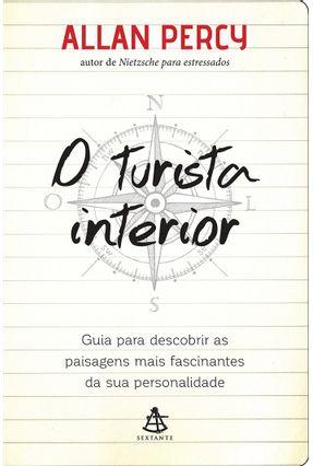 O Turista Interior - Guia Para Descobrir As Paisagens Mais Fascinantes da Sua Personalidade - Percy,Allan | Tagrny.org