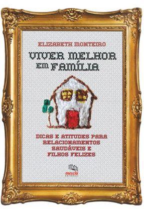 Viver Melhor Em Família - Monteiro,Elizabeth | Tagrny.org