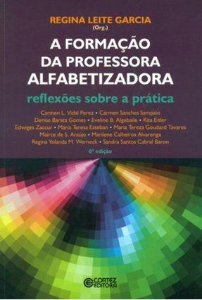 A Formação da Professora Alfabetizadora - Reflexões Sobre A Prática - 6ª Ed. 2015 - Garcia,Regina Leite | Hoshan.org