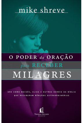 O Poder da Oração Para Receber Milagres - Shreve, Mike | Tagrny.org