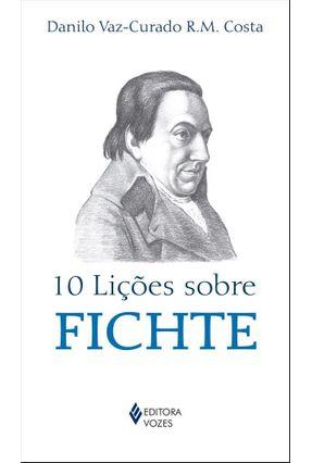 10 Lições Sobre Fichte - Col. 10 Lições - Bolso - Costa,Danilo Vaz-Curado R.M. | Hoshan.org