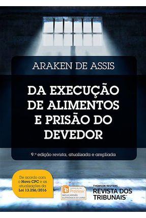 Da Execução De Alimentos E Prisão Do Devedor- 9ª Ed. 2016 - Assis,Araken de | Nisrs.org