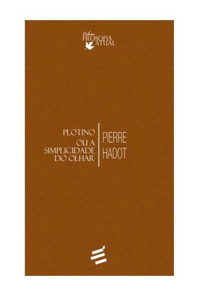 Plotino ou A Simplicidade do Olhar - Hadot,Pierre | Nisrs.org
