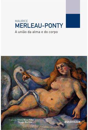 A União da Alma e do Corpo - Merleau-ponty,Maurice | Nisrs.org
