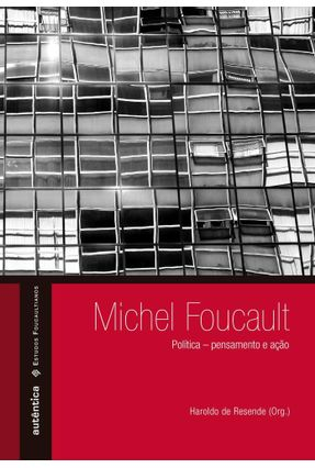 Michel Foucault - Política - Pensamento e Ação - Resende,Haroldo De | Nisrs.org
