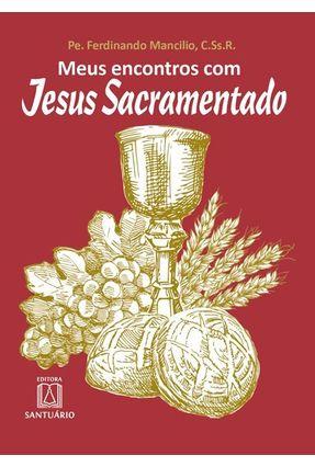 Meus Encontros Com Jesus Sacramentado - Mancilio,Ferdinando   Hoshan.org