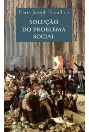 Solução Do Problema Social - Pierre - Joseph Proudhon pdf epub